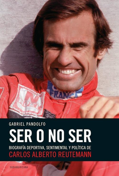 'Ser o no ser', la biografía de Carlos Reutemann. Autor: Gabriel Pandolfo.